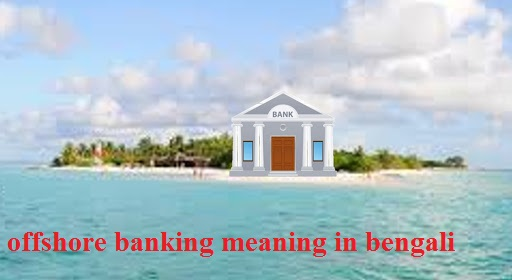 offshore banking meaning in bengali